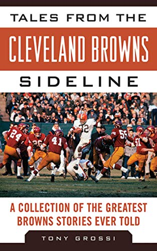 Tales from the Cleveland Browns Sideline: A Collection of the Greatest Browns Stories Ever Told (...