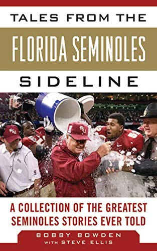 Tales from the Florida State Seminoles Sideline: A Collection of the Greatest Seminoles Stories Ever Told (Tales from the Team) (1613212216) by Bobby Bowden; Steve Ellis