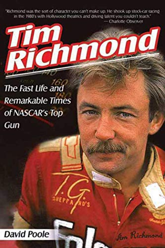 Tim Richmond: The Fast Life and Remarkable Times of NASCAR's Top Gun (9781613212332) by David Poole