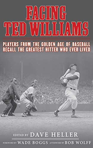 9781613213377: Facing Ted Williams: Players from the Golden Age of Baseball Recall the Greatest Hitter Who Ever Lived