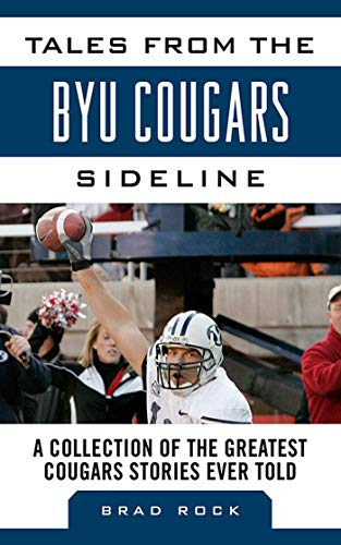Tales from the BYU Cougars Sideline: A Collection of the Greatest Cougar Stories Ever Told (Tales ...
