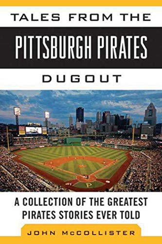 9781613213469: Tales from the Pittsburgh Pirates Dugout: A Collection of the Greatest Pirates Stories Ever Told (Tales from the Team)
