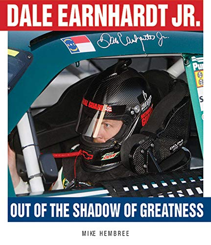 Dale Earnhardt Jr.: Out of the Shadow of Greatness: Hembree, Mike