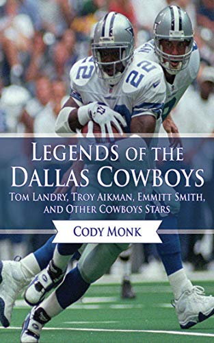 9781613213964: Legends of the Dallas Cowboys: Tom Landry, Troy Aikman, Emmitt Smith, and Other Cowboys Stars