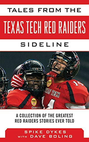 Tales from the Texas Tech Red Raiders Sideline: A Collection of the Greatest Red Raider Stories ...