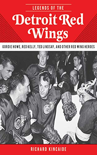 9781613214022: Legends of the Detroit Red Wings: Gordie Howe, Alex Delvecchio, Ted Lindsay, and Other Red Wings Heroes