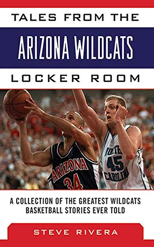 Tales from the Arizona Wildcats Locker Room: A Collection of the Greatest Wildcat Basketball ...