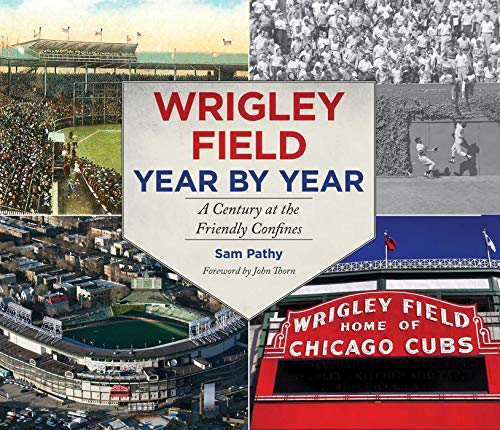 9781613216330: Wrigley Field Year by Year: A Century at the Friendly Confines