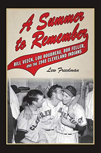 A Summer to Remember: Bill Veeck, Lou Boudreau, Bob Feller, and the 1948 Cleveland Indians (1613216475) by Freedman, Lew