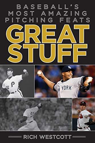 Great Stuff: Baseball?s Most Amazing Pitching Feats: Rich Westcott