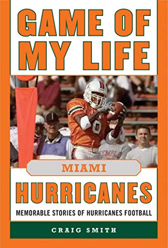Game of My Life Miami Hurricanes: Memorable Stories of Hurricanes Football: Smith, Craig T