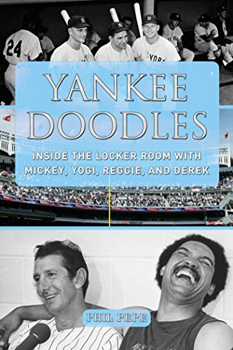Yankee Doodles: Inside the Locker Room with Mickey, Yogi, Reggie, and Derek: Pepe, Phil