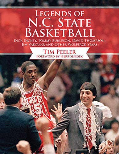 Legends of N.C. State Basketball: Dick Dickey, Tommy Burleson, David Thompson, Jim Valvano, and ...