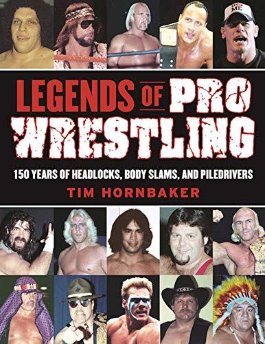 9781613218082: Legends of Pro Wrestling: 150 Years of Headlocks, Body Slams, and Piledrivers