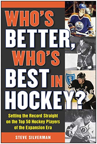 Who's Better, Who's Best in Hockey?: Setting the Record Straight on the Top 50 Hockey ...