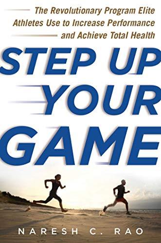 Step Up Your Game: The Revolutionary Program: Rao, Naresh C.