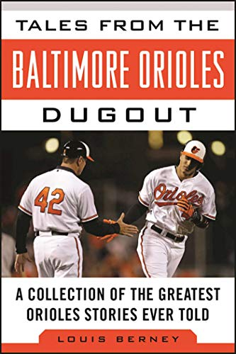 Tales from the Baltimore Orioles Dugout: A Collection of the Greatest Orioles Stories Ever Told (...