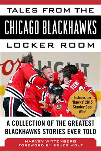 Tales from the Chicago Blackhawks Locker Room: A Collection of the Greatest Blackhawks Stories Ever...