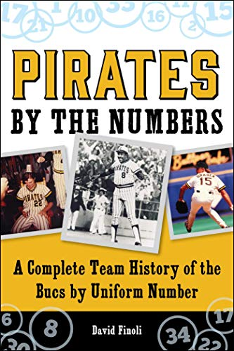 Pirates by the Numbers: A Complete Team History of the Bucs by Uniform Number: David Finoli