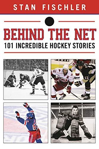 Behind the Net: 106 Incredible Hockey Stories: Stan Fischler