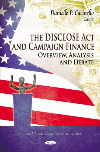 9781613240168: The Disclose Act and Campaign Finance: Overview, Analysis and Debate (American Political, Economic, and Security Issues)