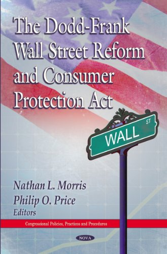 The Dodd-Frank Wall Street Reform and Consumer Protection Act: Morris, Nathan L.