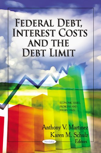 Federal Debt, Interest Costs & the Debt Limit (Economic Issues, Problems and Perspectives)