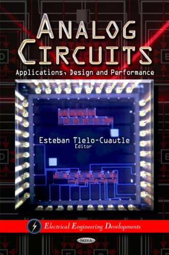 Analog Circuits: Applications, Design, & Performance (Electrical Engineering Developments)