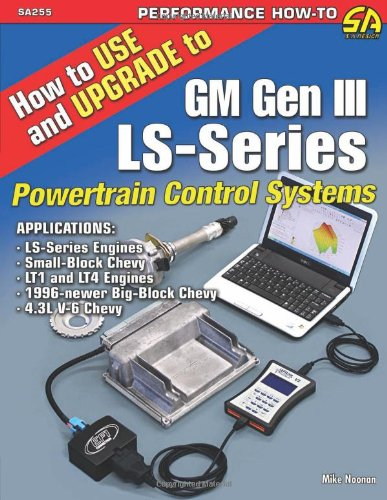 How to Use and Upgrade to GM Gen III LS-Series Powertrain Control Systems: Mike Noonan