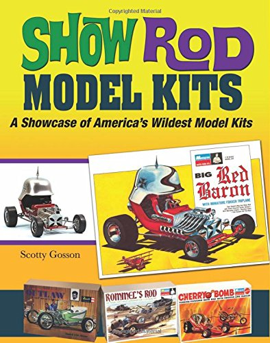 Show Rod Model Kits: A Showcase of America's Wildest Model Kits (Cartech): Gosson, Scotty