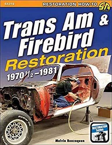 Trans Am & Firebird Restoration: 1970-1/2 to 1981: Benzaquen, Melvin