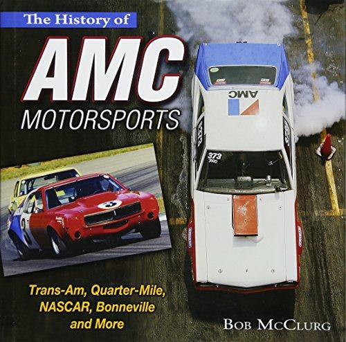 9781613251775: The History of AMC Motorsports: Trans-Am, Quarter-Mile, NASCAR, Bonneville and More