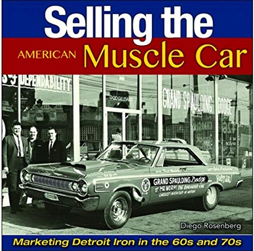 9781613252031: Selling the American Muscle Car: Marketing Detroit Iron in the 60s and 70s
