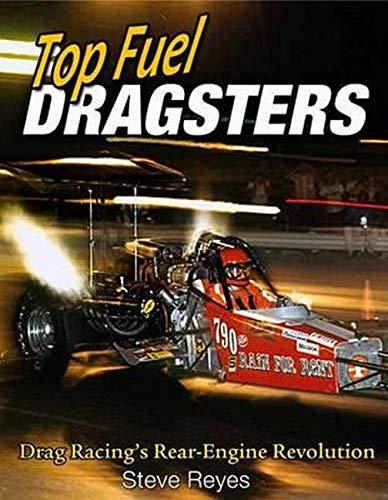 Top Fuel Dragsters: Drag Racing's Rear-Engine Revolution: Reyes, Steve