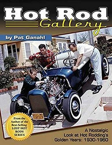 Hot Rod Gallery: A Nostalgic Look at Hot Rodding's Golden Years: 1930-1960 (Paperback): Pat ...
