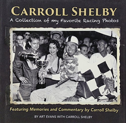 Carroll Shelby: A Collection of My Favorite Racing Photos (Hardcover): Art Evans