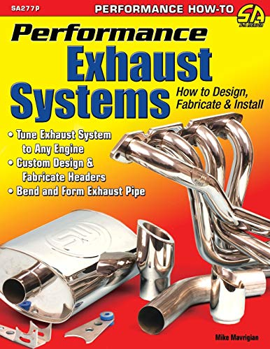 Performance Exhaust Systems: How to Design, Fabricate,: Mike Mavrigian