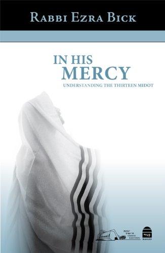 In His Mercy: Understanding the Thirteen Midot: Ezra Bick