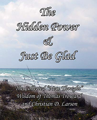 The Hidden Power Just Be Glad: The: Thomas Troward, Christian
