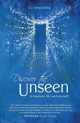 Discover the Unseen: In Business, Life and Yourself: T. J. Wagoner