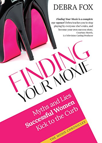 9781613398388: Finding Your Moxie: Myths and Lies Successful Women Kick to the Curb (The Moxie Chronicles)