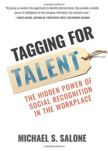 Tagging For Talent: The Hidden Power Of Social Recognition In The Workplace 9781613398982 Tagging for Talent introduces a breakthrough approach for human resources, senior executives and line managers to find hidden talent fro