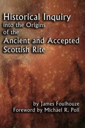 Historical Inquiry into the Origins of the Ancient and Accepted Scottish Rite: James Foulhouze