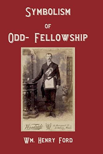 Symbolism of Odd-Fellowship: Wm. Henry Ford