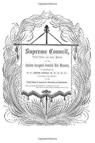 Supreme Council, Thirty-Third and Last Degree: of the Ancient and Accepted Scottish Rite as ...