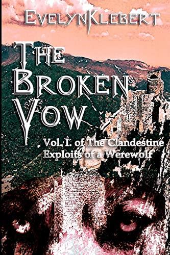 The Broken Vow: Vol. I of The Clandestine Exploits of a Werewolf: Klebert, Evelyn