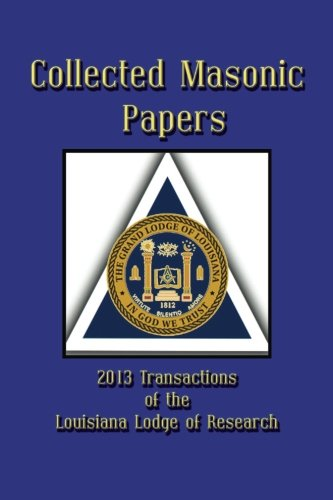 Collected Masonic Papers - 2013 Transactions of: Alain Bernheim, Clayton