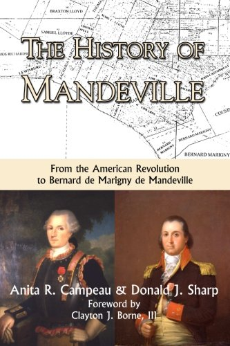 The History of Mandeville: From the American Revolution to Bernard de Marigny de Mandeville: ...