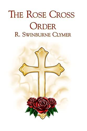 The Rose Cross Order: Clymer, R. Swinburne