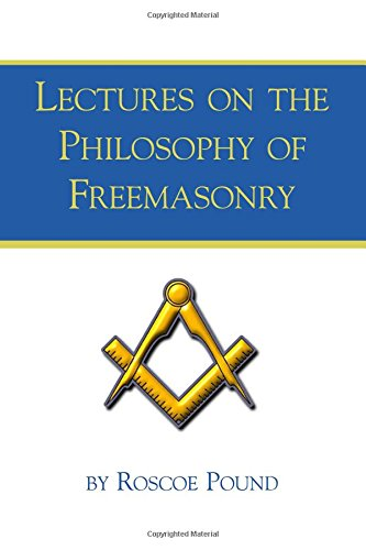Lectures on the Philosophy of Freemasonry: Pound, Roscoe